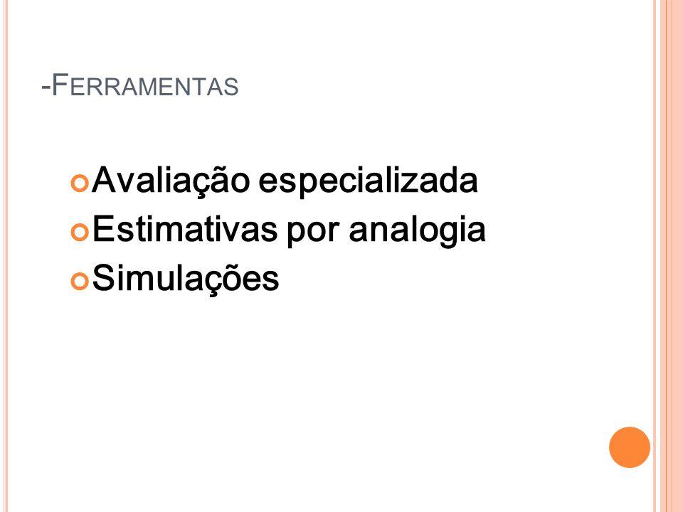 -F ERRAMENTAS Avaliação especializada Estimativas por analogia Simulações