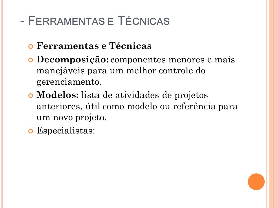 - F ERRAMENTAS E T ÉCNICAS Ferramentas e Técnicas Decomposição: componentes menores e mais manejáveis para um melhor controle do gerenciamento. Modelo