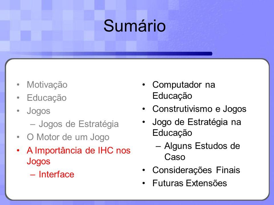 Sumário Motivação Educação Jogos –Jogos de Estratégia O Motor de um Jogo A Importância de IHC nos Jogos –Interface Computador na Educação Construtivis