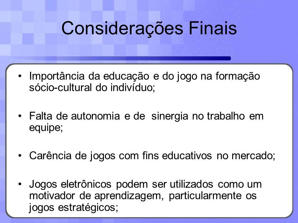 Considerações Finais Importância da educação e do jogo na formação sócio-cultural do indivíduo; Falta de autonomia e de sinergia no trabalho em equipe