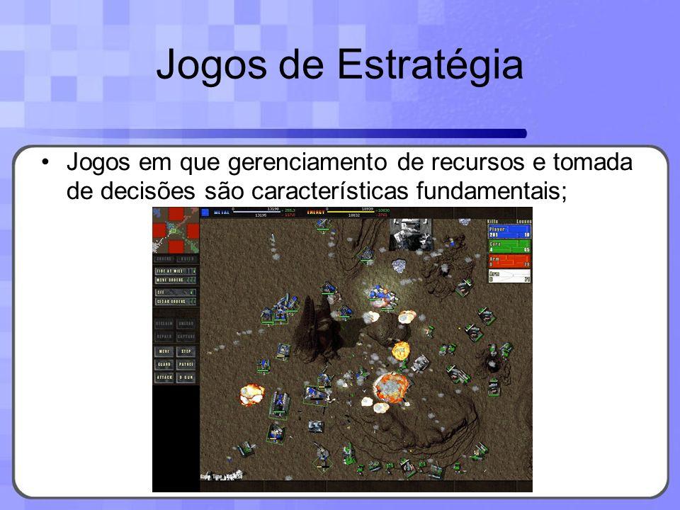 Jogos de Estratégia Jogos em que gerenciamento de recursos e tomada de decisões são características fundamentais;