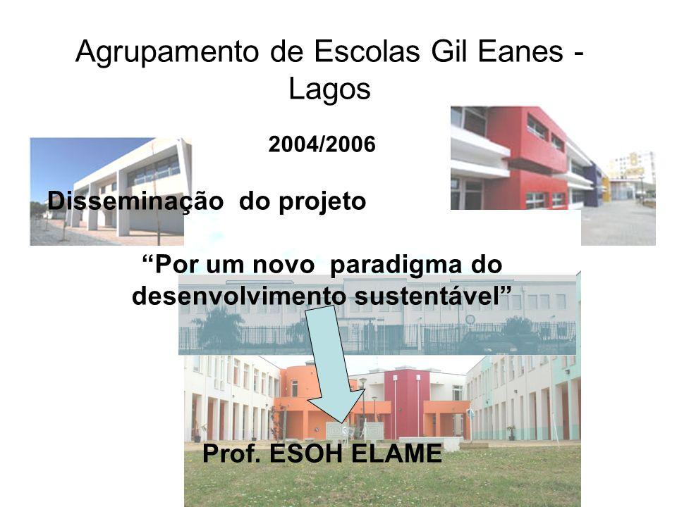 Agrupamento de Escolas Gil Eanes - Lagos 2004/2006 Disseminação do projeto Por um novo paradigma do desenvolvimento sustentável Prof. ESOH ELAME