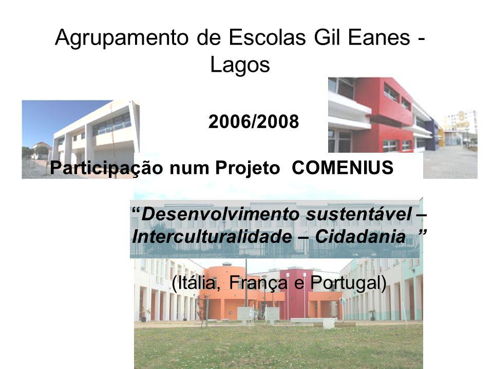 Agrupamento de Escolas Gil Eanes - Lagos 2006/2008 Participação num Projeto COMENIUS Desenvolvimento sustentável – Interculturalidade – Cidadania (Itá