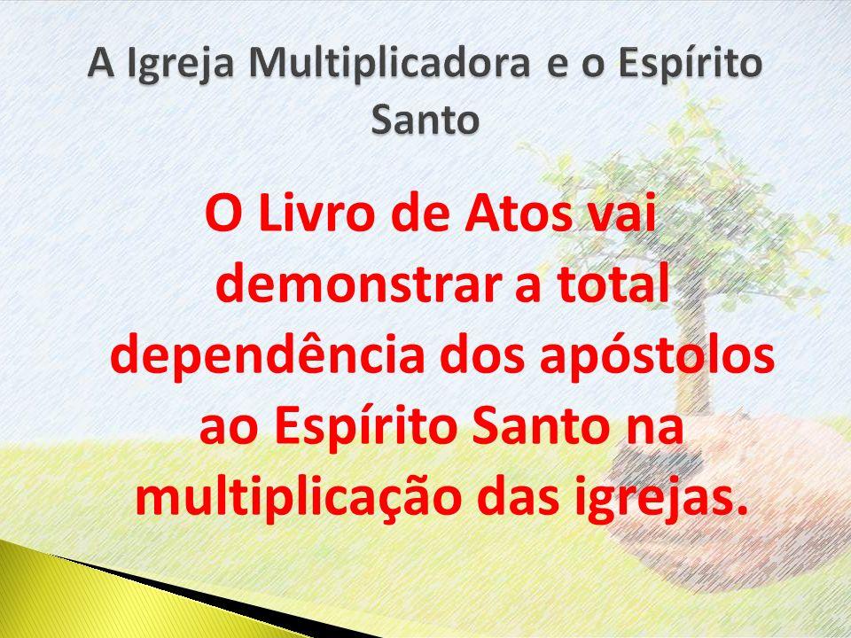 O Livro de Atos vai demonstrar a total dependência dos apóstolos ao Espírito Santo na multiplicação das igrejas.
