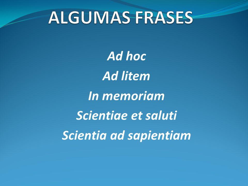 Ad hoc Ad litem In memoriam Scientiae et saluti Scientia ad sapientiam