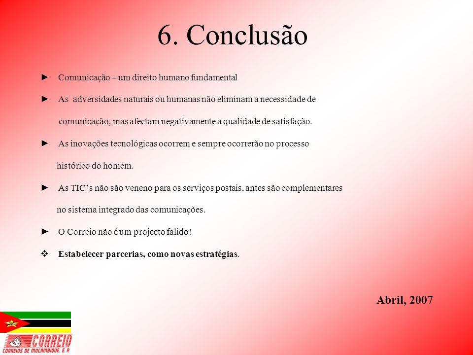 6. Conclusão Comunicação – um direito humano fundamental As adversidades naturais ou humanas não eliminam a necessidade de comunicação, mas afectam ne
