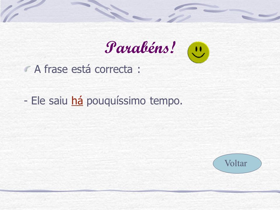 Errado! Há traduz: o tempo.