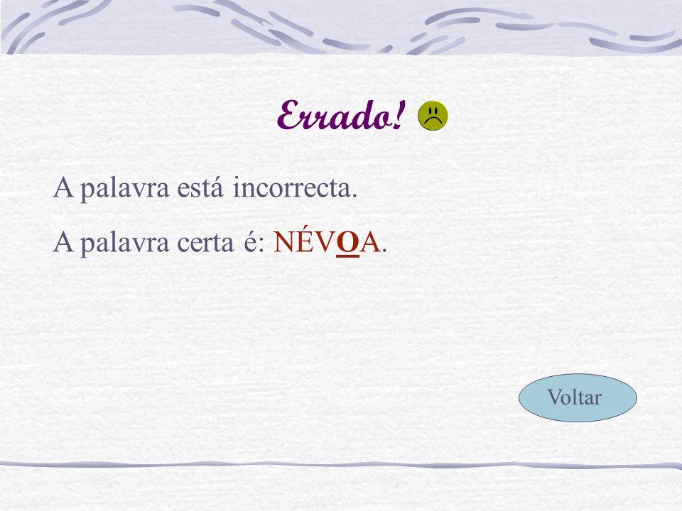 Errado! Voltar A palavra está incorrecta. A palavra correcta é ENXUGAR.