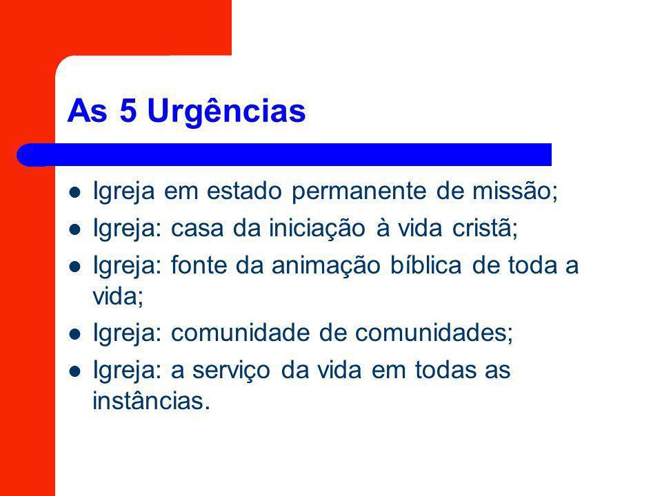 As 5 Urgências Igreja em estado permanente de missão; Igreja: casa da iniciação à vida cristã; Igreja: fonte da animação bíblica de toda a vida; Igrej