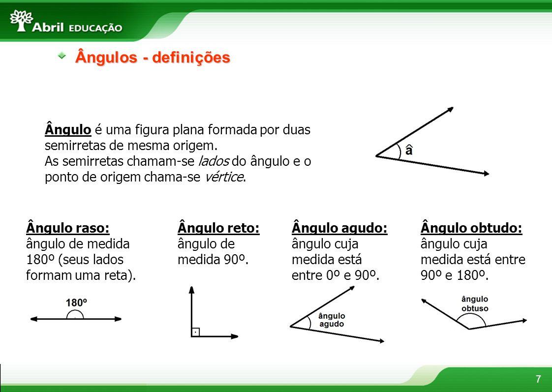 7 Ângulos - definições Ângulo é uma figura plana formada por duas semirretas de mesma origem. As semirretas chamam-se lados do ângulo e o ponto de ori