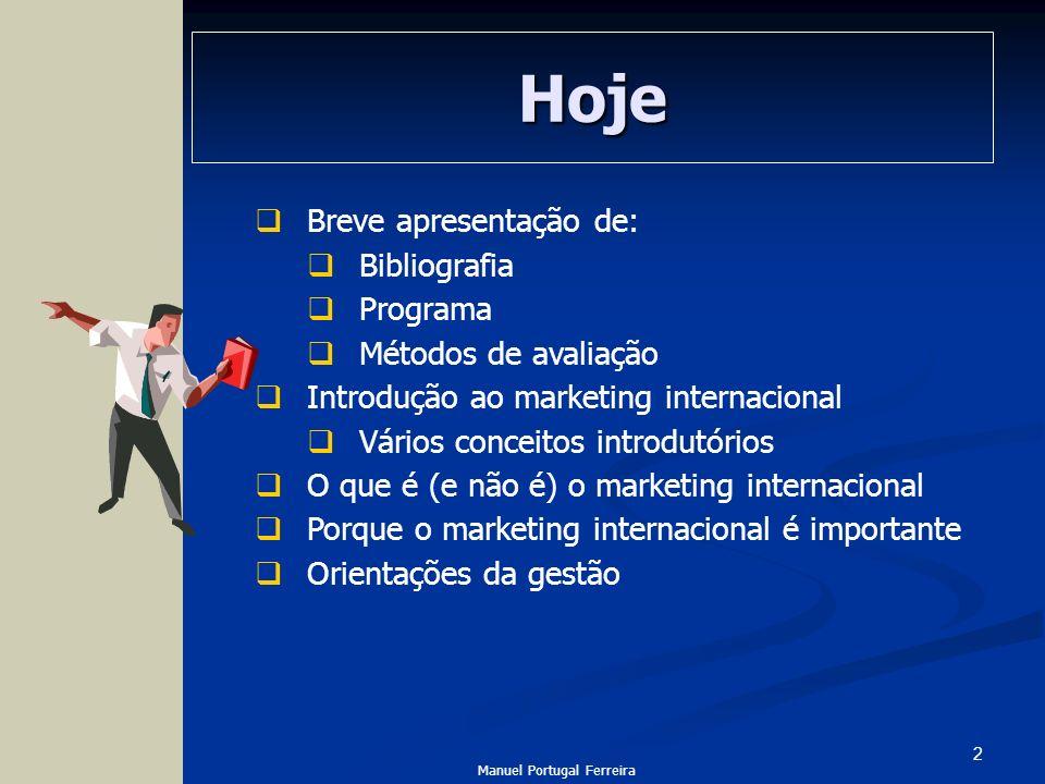 2 Hoje Breve apresentação de: Bibliografia Programa Métodos de avaliação Introdução ao marketing internacional Vários conceitos introdutórios O que é