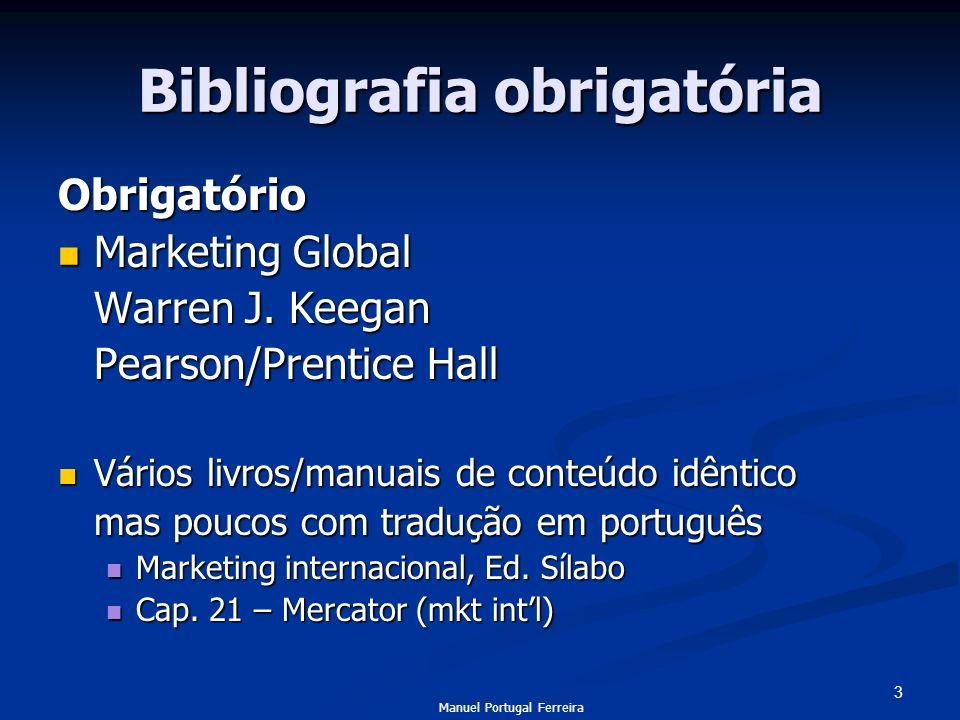3 Bibliografia obrigatória Obrigatório Marketing Global Marketing Global Warren J. Keegan Pearson/Prentice Hall Vários livros/manuais de conteúdo idên