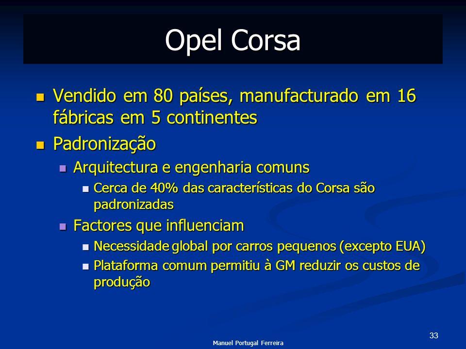 33 Opel Corsa Vendido em 80 países, manufacturado em 16 fábricas em 5 continentes Vendido em 80 países, manufacturado em 16 fábricas em 5 continentes