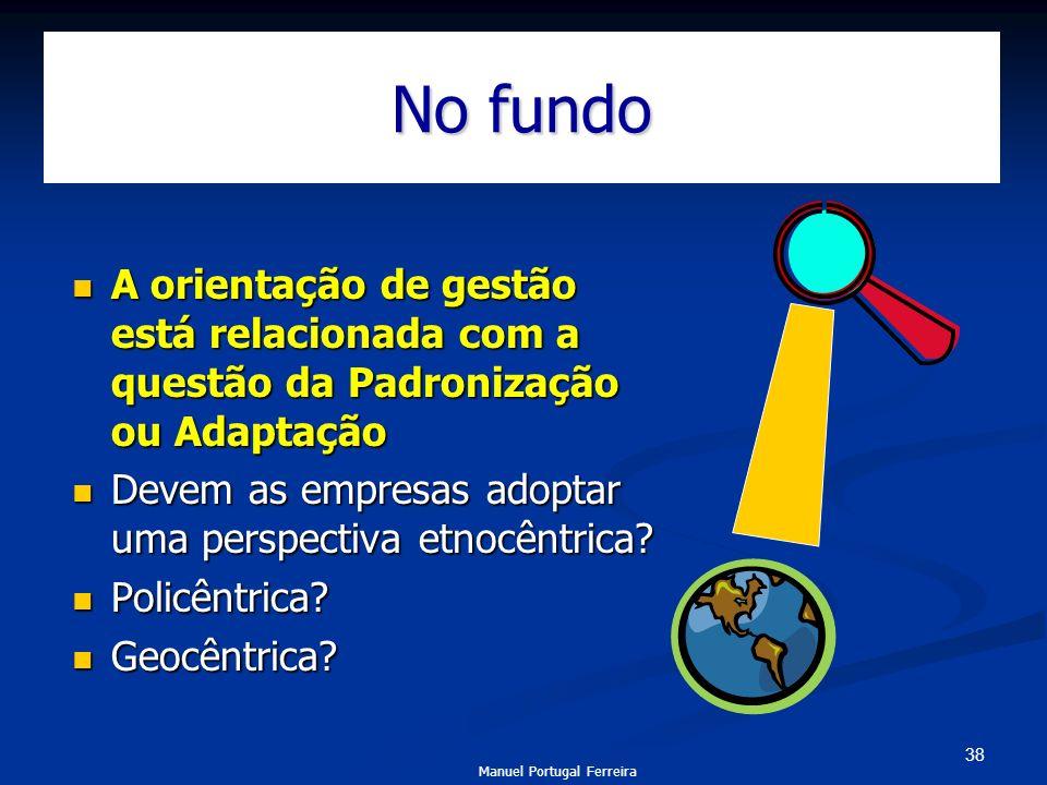 38 No fundo A orientação de gestão está relacionada com a questão da Padronização ou Adaptação A orientação de gestão está relacionada com a questão d
