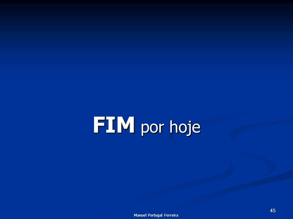 45 FIM por hoje Manuel Portugal Ferreira