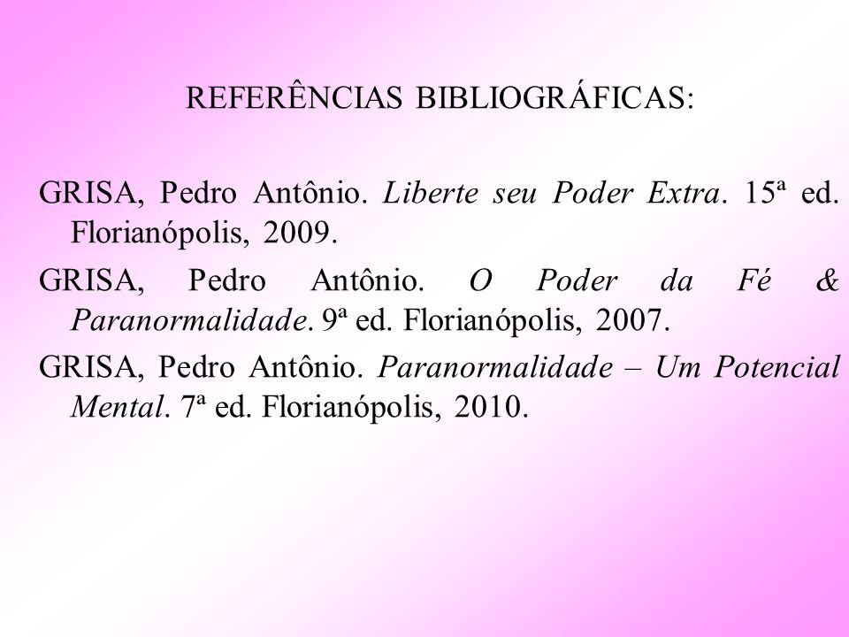 REFERÊNCIAS BIBLIOGRÁFICAS: GRISA, Pedro Antônio. Liberte seu Poder Extra. 15ª ed. Florianópolis, 2009. GRISA, Pedro Antônio. O Poder da Fé & Paranorm
