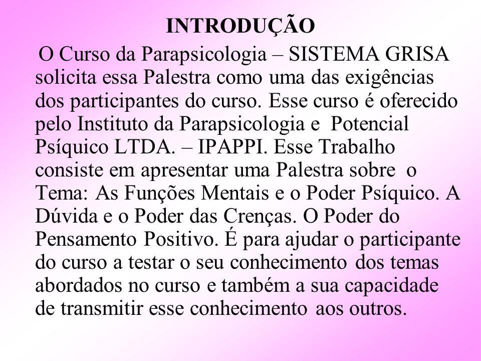 INTRODUÇÃO O Curso da Parapsicologia – SISTEMA GRISA solicita essa Palestra como uma das exigências dos participantes do curso. Esse curso é oferecido