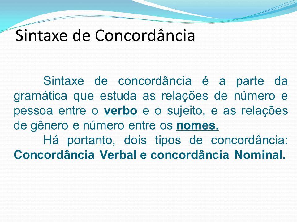 Sintaxe de Concordância Sintaxe de concordância é a parte da gramática que estuda as relações de número e pessoa entre o verbo e o sujeito, e as relaç