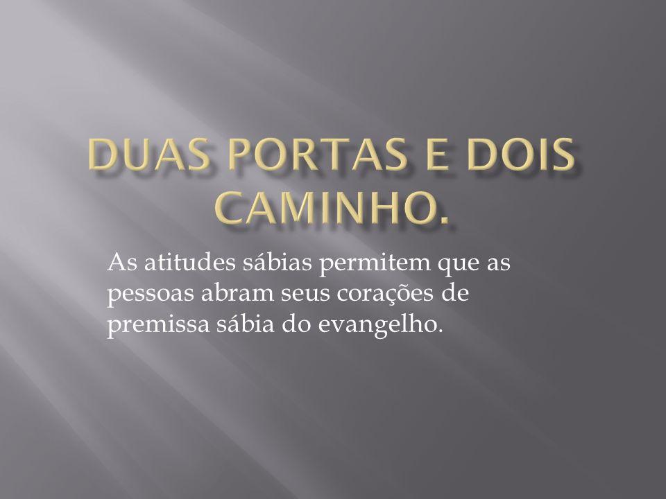 As atitudes sábias permitem que as pessoas abram seus corações de premissa sábia do evangelho.