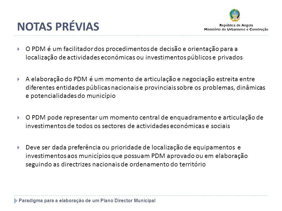 Paradigma para a elaboração de um Plano Director Municipal República de Angola Ministério do Urbanismo e Construção NOTAS PRÉVIAS O PDM é um facilitad