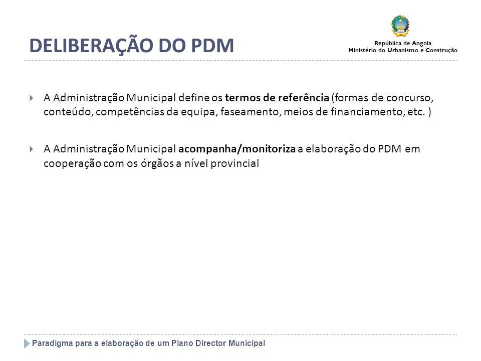 Paradigma para a elaboração de um Plano Director Municipal República de Angola Ministério do Urbanismo e Construção DELIBERAÇÃO DO PDM A Administração