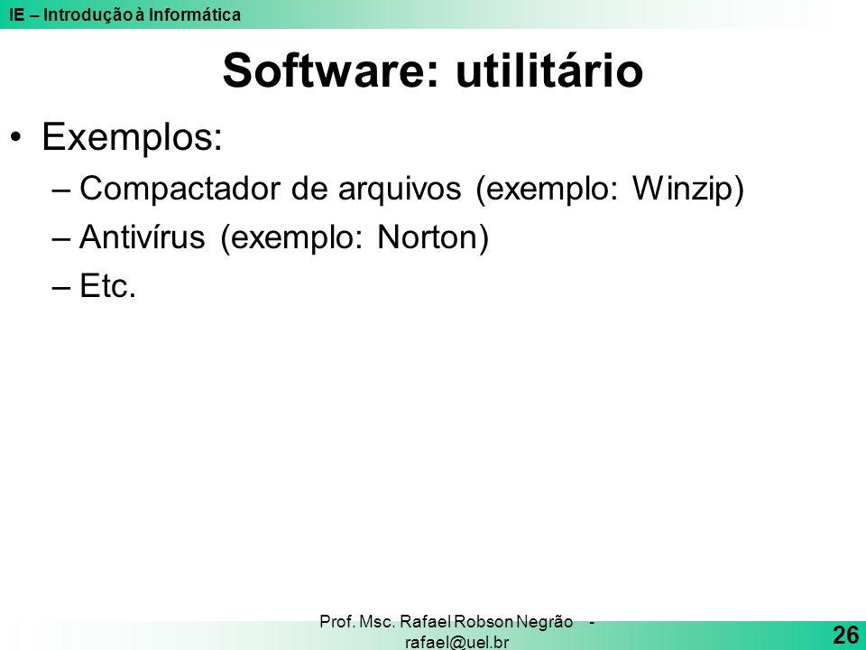 IE – Introdução à Informática 26 Prof. Msc. Rafael Robson Negrão - rafael@uel.br Software: utilitário Exemplos: –Compactador de arquivos (exemplo: Win