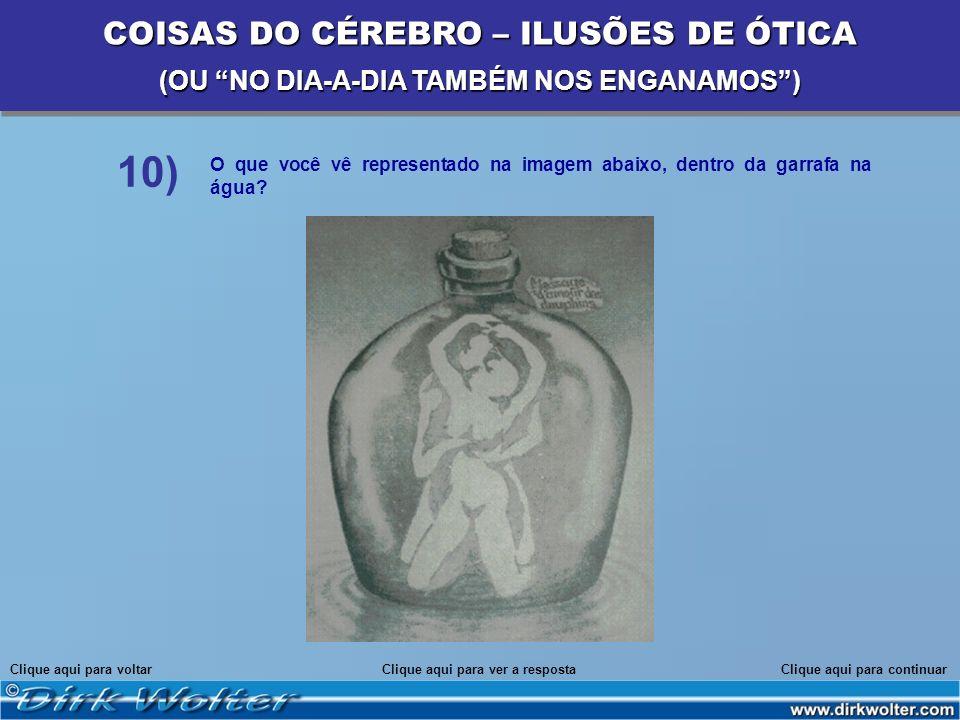 O que você vê representado na imagem abaixo, dentro da garrafa na água? Clique aqui para voltarClique aqui para continuar 10) COISAS DO CÉREBRO – ILUS
