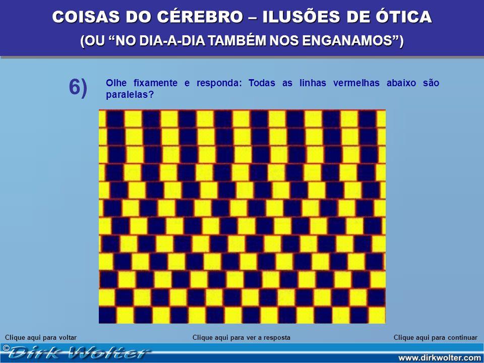 Olhe fixamente e responda: Todas as linhas vermelhas abaixo são paralelas? Clique aqui para voltarClique aqui para continuarClique aqui para ver a res