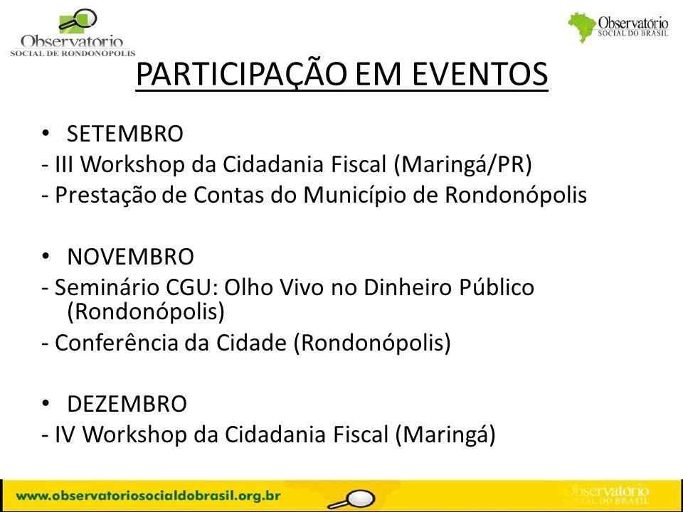 PARTICIPAÇÃO EM EVENTOS SETEMBRO - III Workshop da Cidadania Fiscal (Maringá/PR) - Prestação de Contas do Município de Rondonópolis NOVEMBRO - Seminár