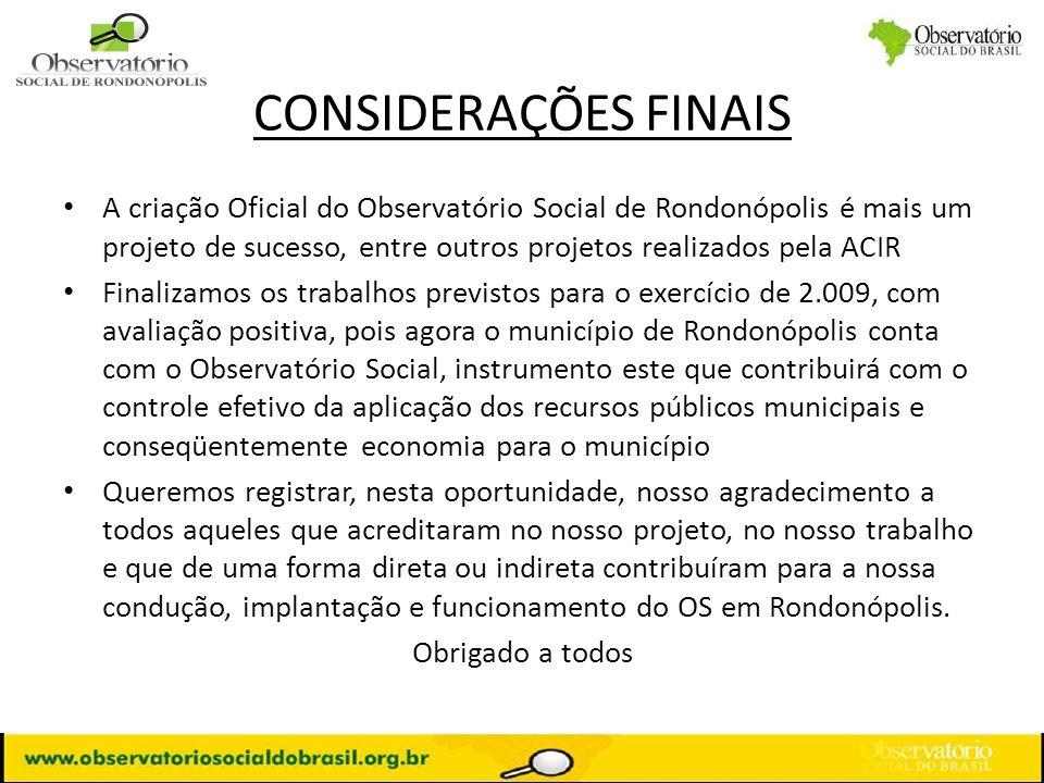 CONSIDERAÇÕES FINAIS A criação Oficial do Observatório Social de Rondonópolis é mais um projeto de sucesso, entre outros projetos realizados pela ACIR