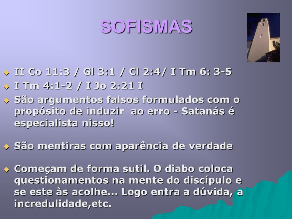 SOFISMAS II Co 11:3 / Gl 3:1 / Cl 2:4/ I Tm 6: 3-5 II Co 11:3 / Gl 3:1 / Cl 2:4/ I Tm 6: 3-5 I Tm 4:1-2 / I Jo 2:21 I I Tm 4:1-2 / I Jo 2:21 I São arg