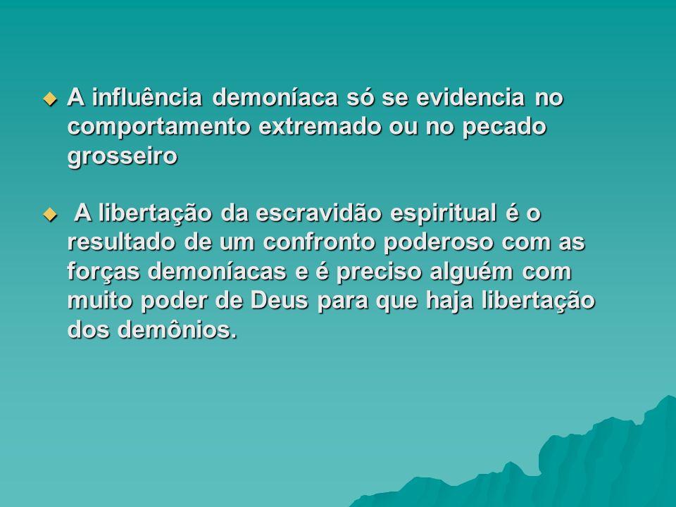 A influência demoníaca só se evidencia no comportamento extremado ou no pecado grosseiro A influência demoníaca só se evidencia no comportamento extre