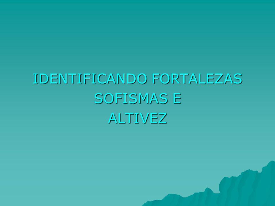IDENTIFICANDO FORTALEZAS SOFISMAS E ALTIVEZ