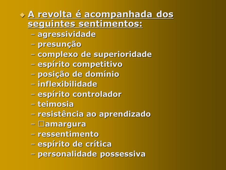 A revolta é acompanhada dos seguintes sentimentos: A revolta é acompanhada dos seguintes sentimentos: –agressividade –presunção –complexo de superiori