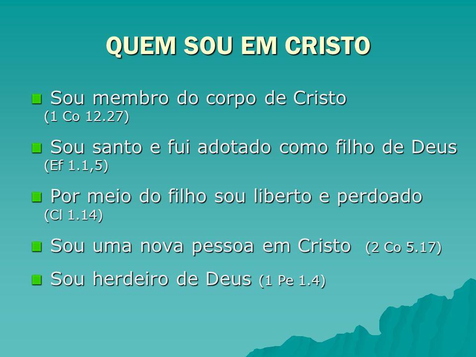 Sou membro do corpo de Cristo (1 Co 12.27) Sou membro do corpo de Cristo (1 Co 12.27) Sou santo e fui adotado como filho de Deus (Ef 1.1,5) Sou santo