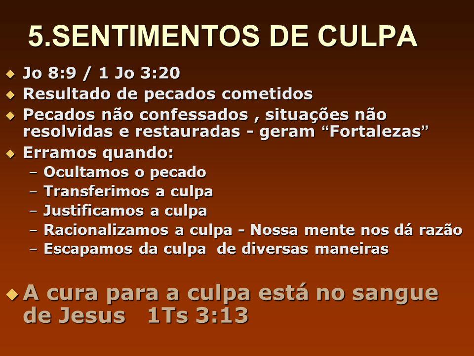 5.SENTIMENTOS DE CULPA Jo 8:9 / 1 Jo 3:20 Jo 8:9 / 1 Jo 3:20 Resultado de pecados cometidos Resultado de pecados cometidos Pecados não confessados, si