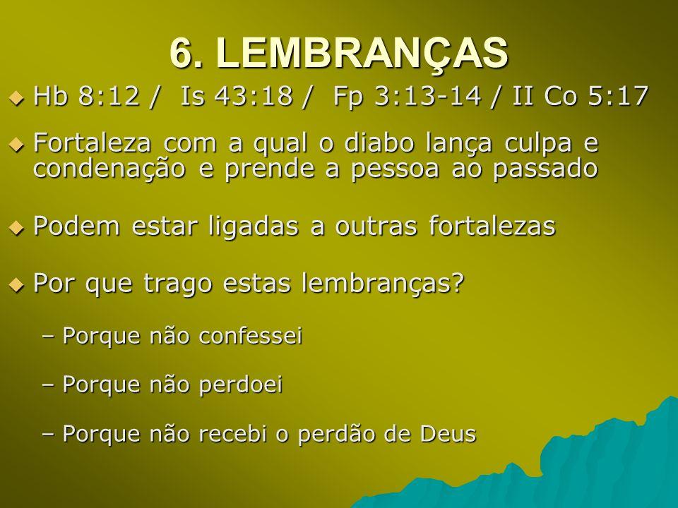 6. LEMBRANÇAS Hb 8:12 / Is 43:18 / Fp 3:13-14 / II Co 5:17 Hb 8:12 / Is 43:18 / Fp 3:13-14 / II Co 5:17 Fortaleza com a qual o diabo lança culpa e con