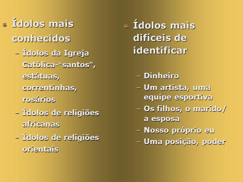 Ídolos mais conhecidos –Ídolos da Igreja Católica- santos, estátuas, correntinhas, rosários –Ídolos de religiões africanas –Ídolos de religiões orient
