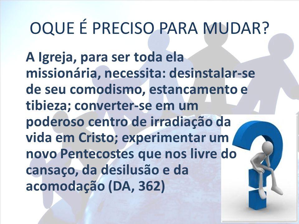 A Igreja, para ser toda ela missionária, necessita: desinstalar-se de seu comodismo, estancamento e tibieza; converter-se em um poderoso centro de irr
