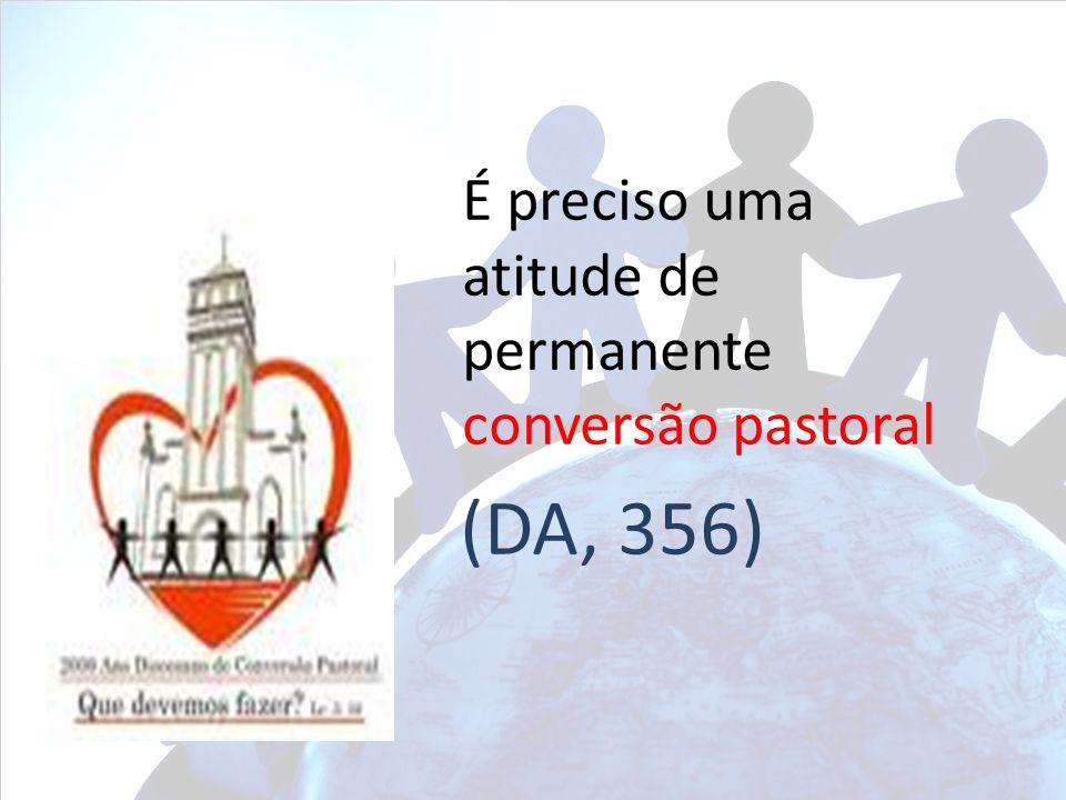 É preciso uma atitude de permanente conversão pastoral (DA, 356)