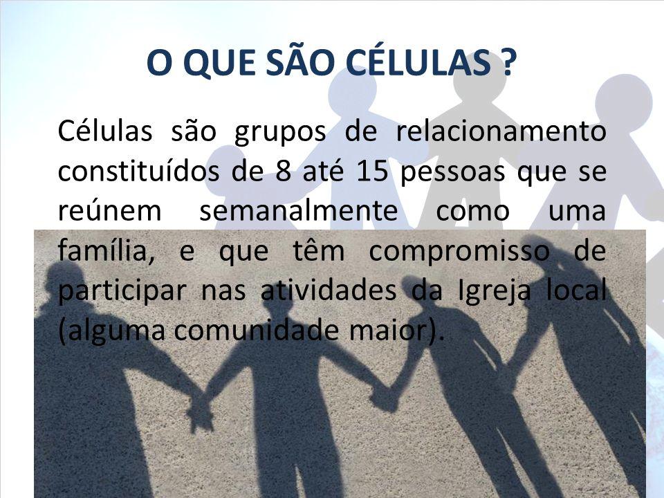 Células são grupos de relacionamento constituídos de 8 até 15 pessoas que se reúnem semanalmente como uma família, e que têm compromisso de participar