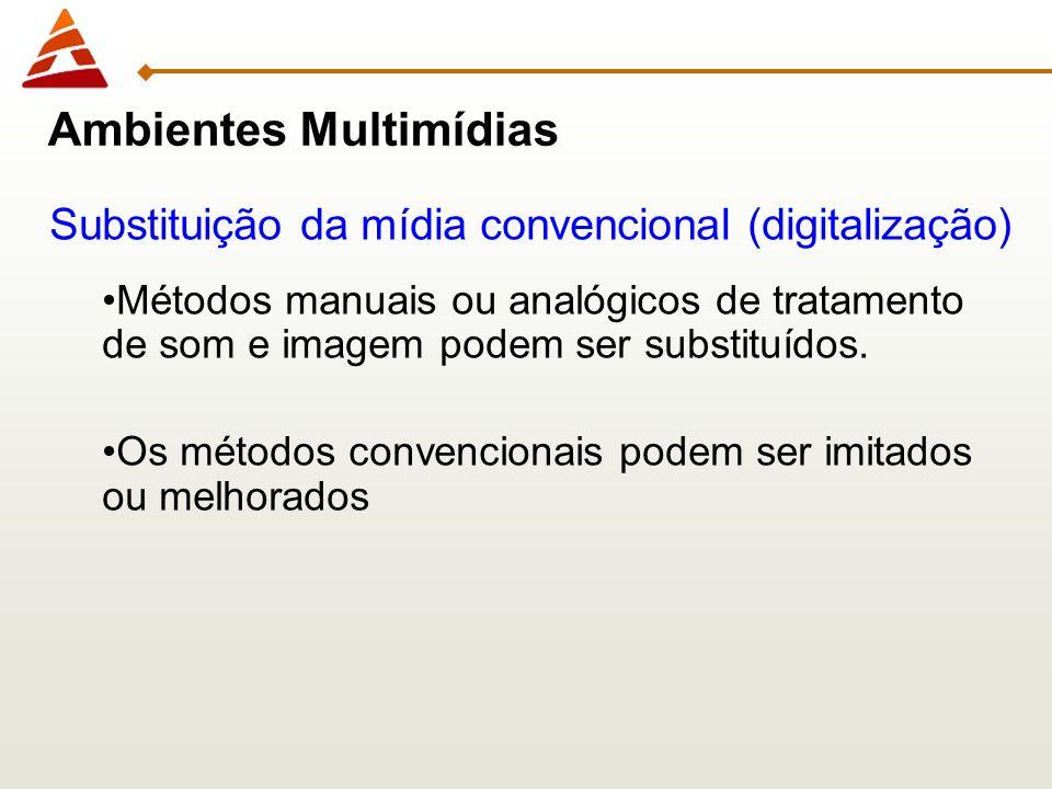 Substituição da mídia convencional (digitalização) Métodos manuais ou analógicos de tratamento de som e imagem podem ser substituídos. Os métodos conv