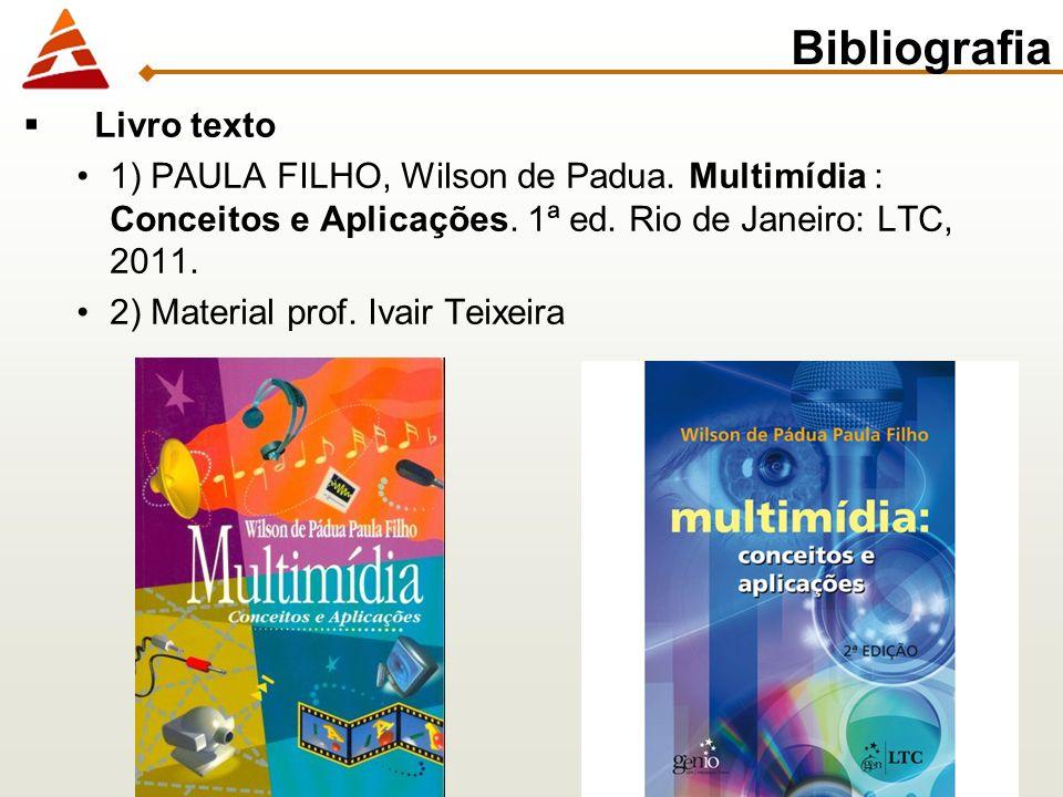 Bibliografia Livro texto 1) PAULA FILHO, Wilson de Padua. Multimídia : Conceitos e Aplicações. 1ª ed. Rio de Janeiro: LTC, 2011. 2) Material prof. Iva