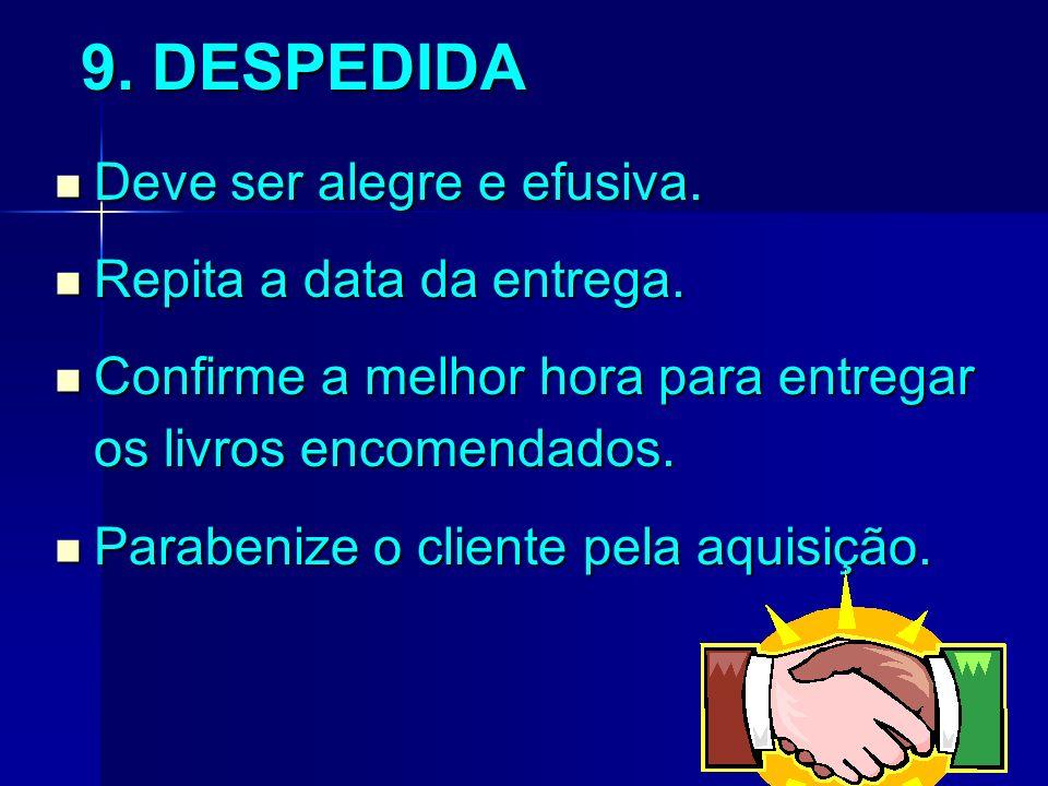 8. INDICAÇÕES Consiga informações sobre outros possíveis clientes. Consiga informações sobre outros possíveis clientes. Anote nomes e informações sobr