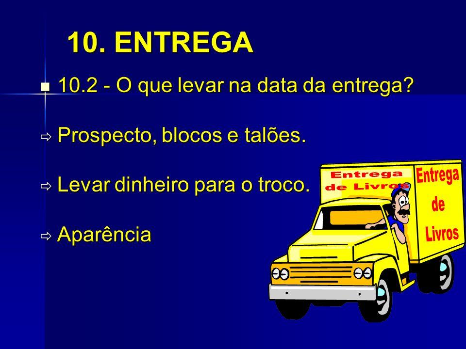 10. ENTREGA 10.1 - Preparação para a entrega: 10.1 - Preparação para a entrega: Ore pelas entregas durante toda a campanha e na véspera. Ore pelas ent