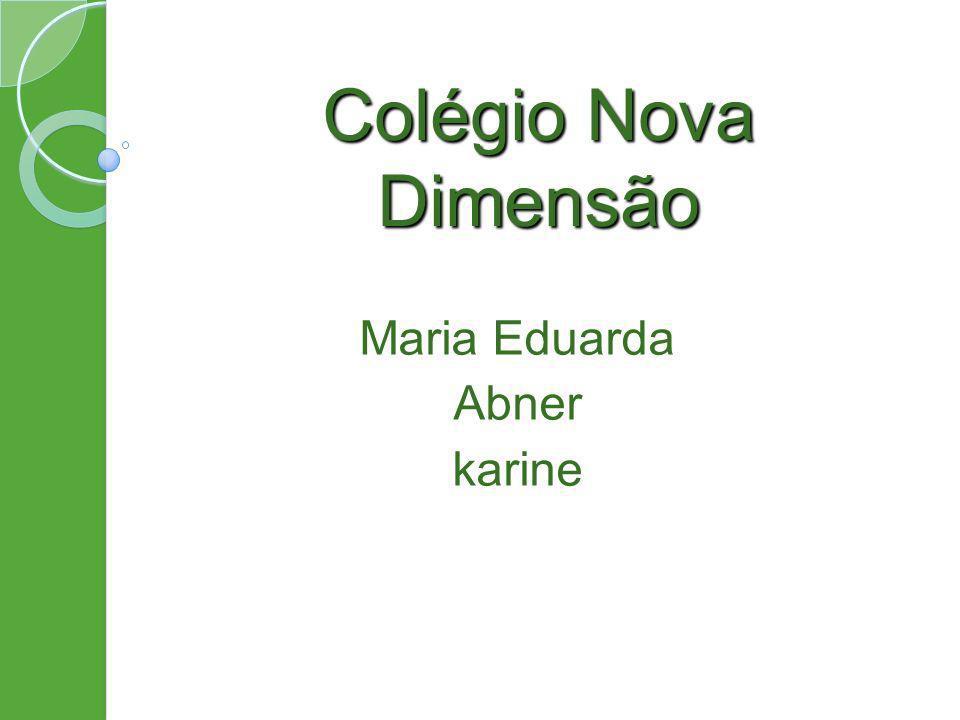 Colégio Nova Dimensão Maria Eduarda Abner karine