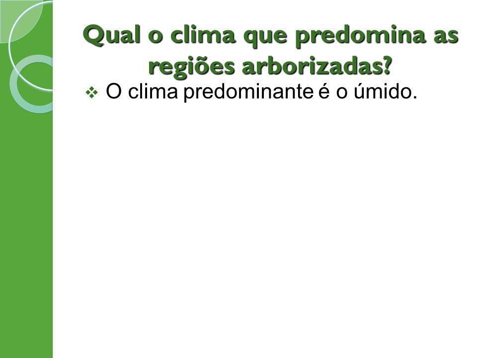Qual o clima que predomina as regiões arborizadas? O clima predominante é o úmido.