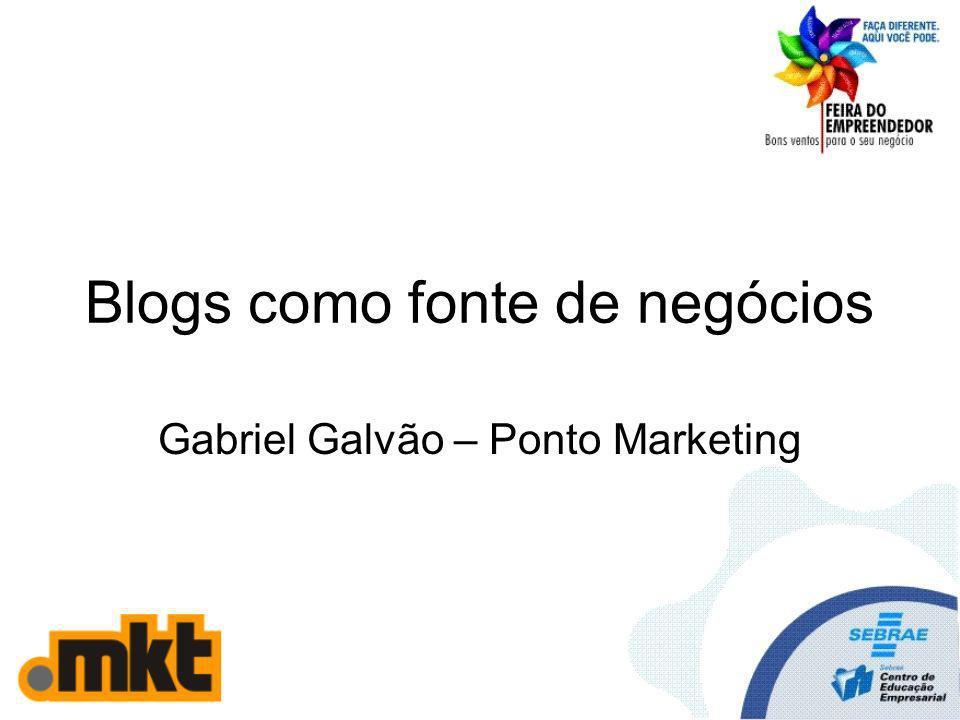 Blogs como fonte de negócios Gabriel Galvão – Ponto Marketing