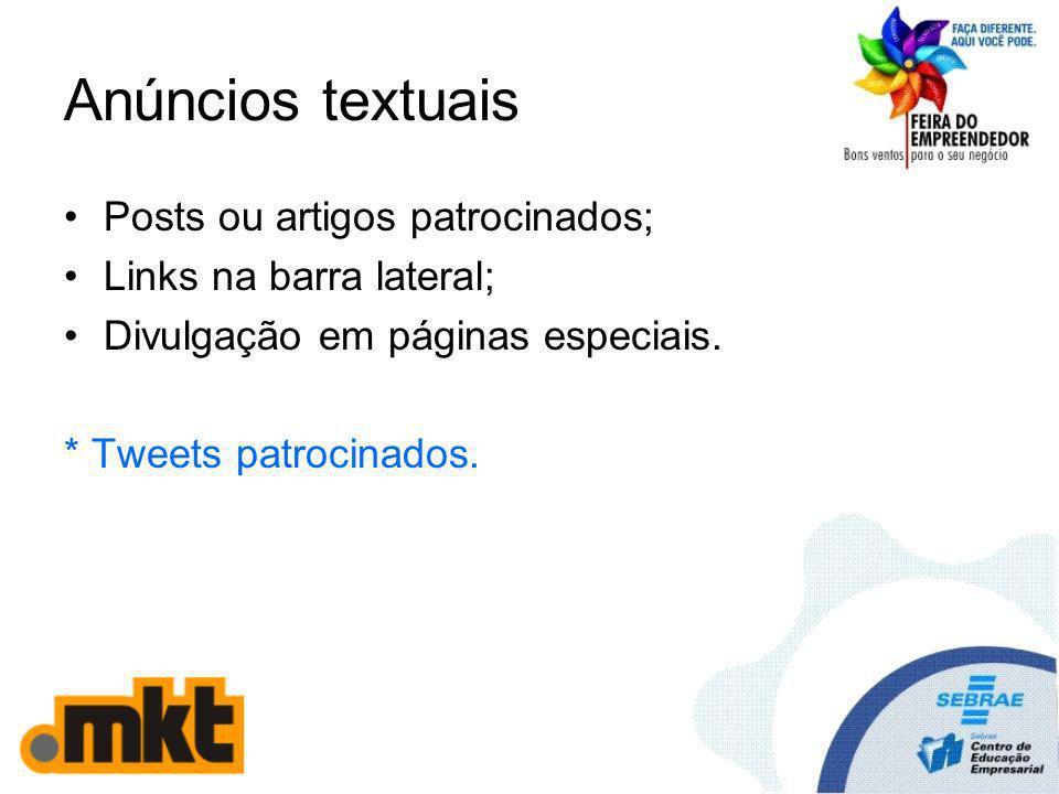 Anúncios textuais Posts ou artigos patrocinados; Links na barra lateral; Divulgação em páginas especiais. * Tweets patrocinados.