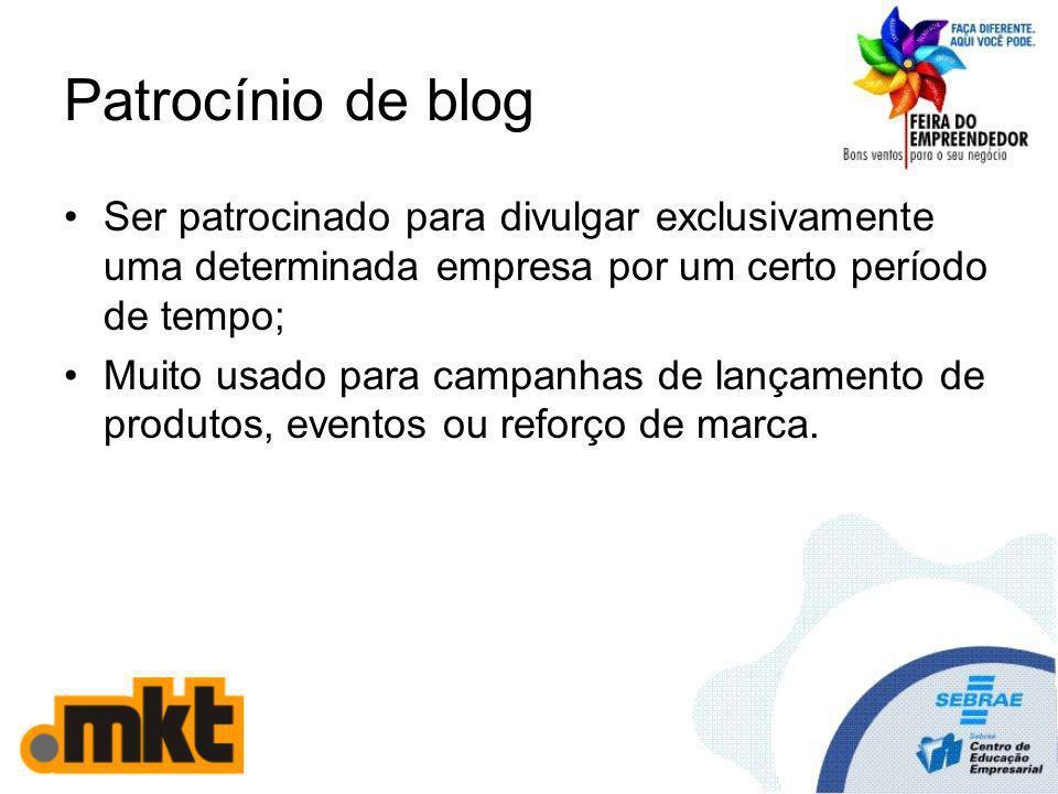 Patrocínio de blog Ser patrocinado para divulgar exclusivamente uma determinada empresa por um certo período de tempo; Muito usado para campanhas de l